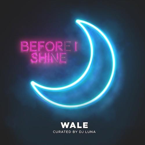 Wale & DJ Luna - Before I Shine Cover Art